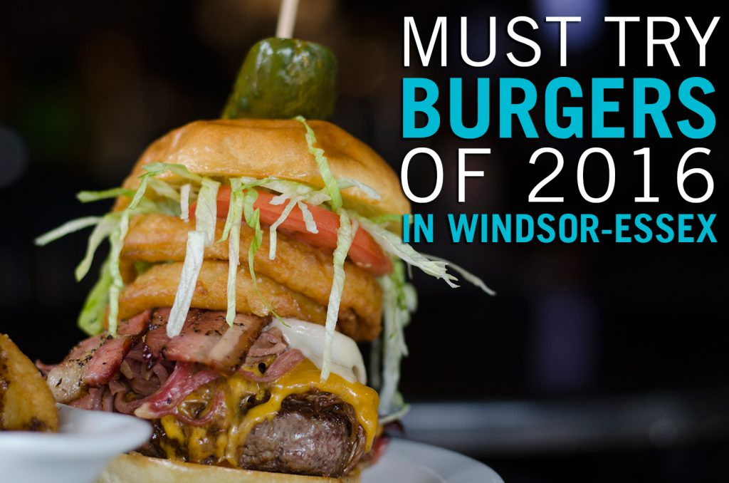 Must Try Burgers of 2016 in Windsor-Essex
